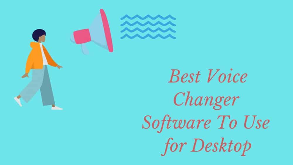 Top 5 Voice Changer Software – Most Trusted and Reliable