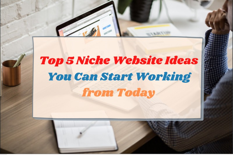 Best 5 Niche Site Ideas You Can Start Working from Today