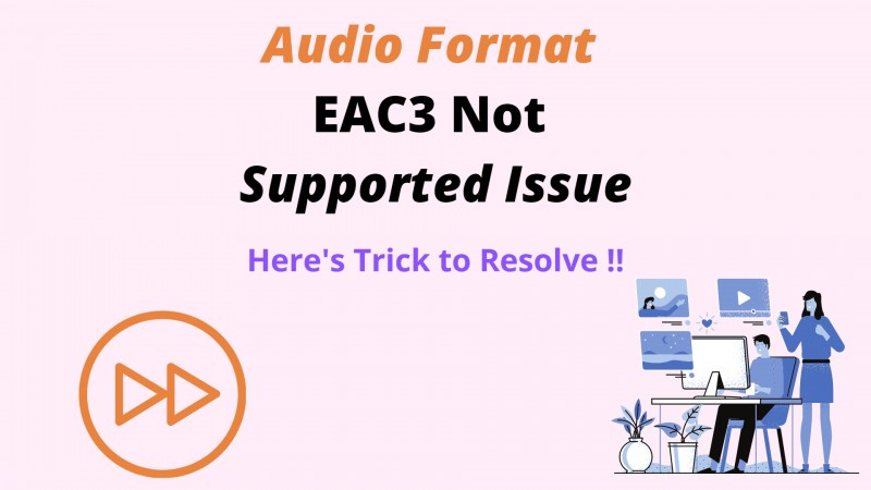Audio Format EAC3 Not Supported Issue on Mx Players