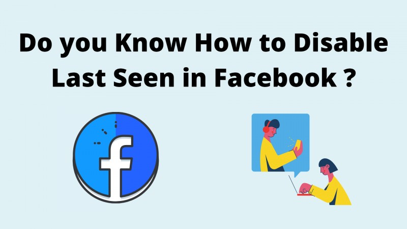 Do you Know How to Disable Last Seen in Facebook ?