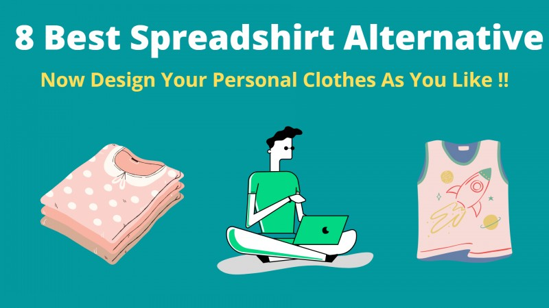 Spreadshirt Alternative - 8 Best Platforms to Design Own Apparel