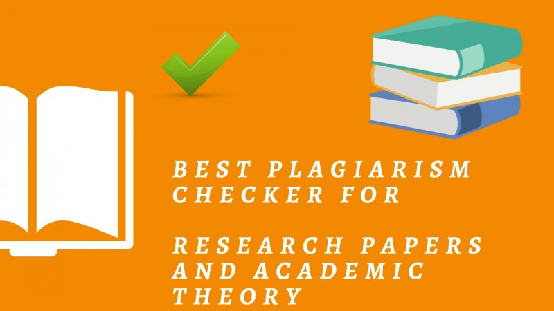 Best Plagiarism Checker for Research Papers and Academic Theory